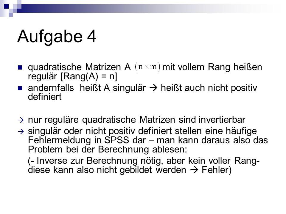 Aufgabe 4 quadratische Matrizen A mit vollem Rang heißen regulär [Rang(A) = n]